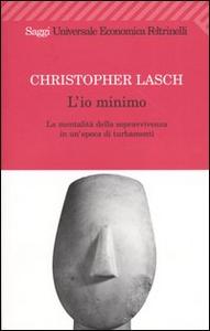 Libro L' io minimo. La mentalità della sopravvivenza in un'epoca di turbamenti Christopher Lasch