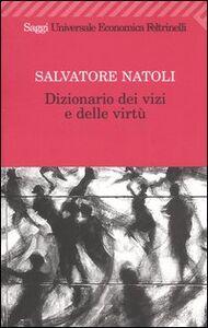 Foto Cover di Dizionario dei vizi e delle virtù, Libro di Salvatore Natoli, edito da Feltrinelli