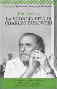 Libro La sconcia vita di Charles Bukowski Jim Christy