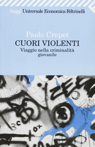 Libro Cuori violenti. Viaggio nella criminalità giovanile Paolo Crepet
