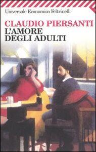 Foto Cover di L' amore degli adulti, Libro di Claudio Piersanti, edito da Feltrinelli