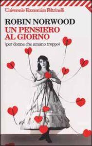 Foto Cover di Un pensiero al giorno (per donne che amano troppo), Libro di Robin Norwood, edito da Feltrinelli