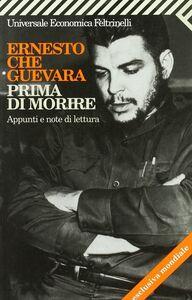 Foto Cover di Prima di morire. Appunti e note di lettura, Libro di Ernesto Guevara, edito da Feltrinelli
