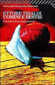 Libro Uomini e bestie. Il mondo salvato dagli animali Ettore Tibaldi