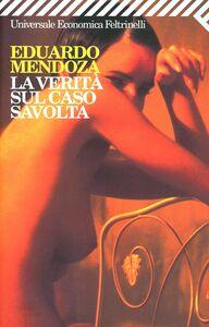 Foto Cover di La verità sul caso Savolta, Libro di Eduardo Mendoza, edito da Feltrinelli