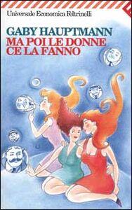 Foto Cover di Ma poi le donne ce la fanno, Libro di Gaby Hauptmann, edito da Feltrinelli
