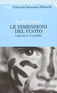 Foto Cover di Le dimensioni del vuoto. I giovani e il suicidio, Libro di Paolo Crepet, edito da Feltrinelli