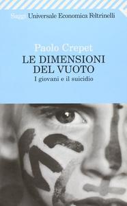 Libro Le dimensioni del vuoto. I giovani e il suicidio Paolo Crepet