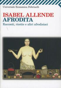 Afrodita. Racconti, ricette e altri afrodisiaci - Isabel Allende - copertina