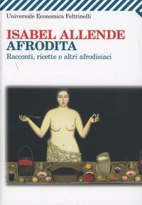 Afrodita. Racconti, ricette e altri afrodisiaci - Allende Isabel - wuz.it