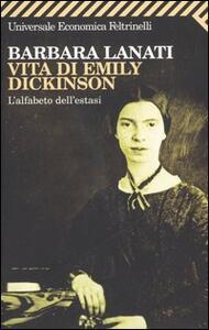 Vita di Emily Dickinson. L'alfabeto dell'estasi - Barbara Lanati - copertina