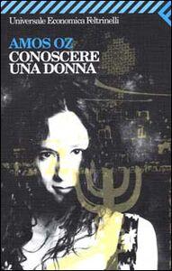 Foto Cover di Conoscere una donna, Libro di Amos Oz, edito da Feltrinelli