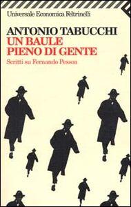 Libro Un baule pieno di gente. Scritti su Fernando Pessoa Antonio Tabucchi