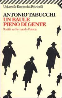 Un Un baule pieno di gente. Scritti su Fernando Pessoa - Tabucchi Antonio - wuz.it