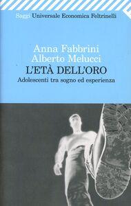 Libro L' età dell'oro. Adolescenti tra sogno ed esperienza Anna Fabbrini , Alberto Melucci