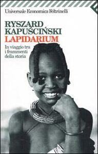 Foto Cover di Lapidarium. In viaggio tra i frammenti della storia, Libro di Ryszard Kapu?ci?ski, edito da Feltrinelli