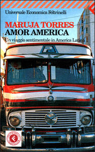 Foto Cover di Amor America. Un viaggio sentimentale in America latina, Libro di Maruja Torres, edito da Feltrinelli