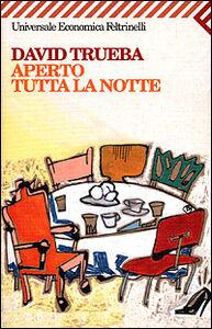 Foto Cover di Aperto tutta la notte, Libro di David Trueba, edito da Feltrinelli