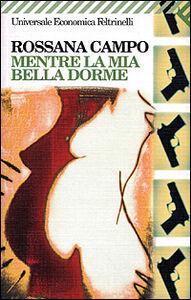 Libro Mentre la mia bella dorme Rossana Campo
