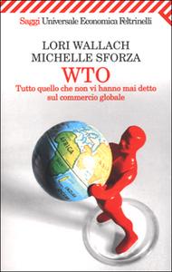 Libro WTO. Tutto quello che non vi hanno mai detto sul commercio globale Lori Wallach , Michelle Sforza