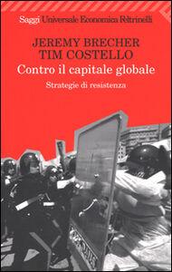 Libro Contro il capitale globale. Strategie di resistenza Jeremy Brecher , Tim Costello
