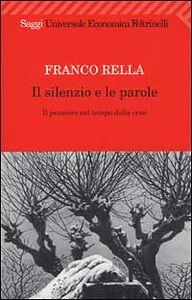 Libro Il silenzio e le parole. Il pensiero nel tempo della crisi Franco Rella