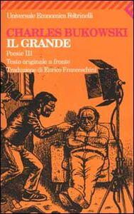 Foto Cover di Il grande. Poesie 3. Testo originale a fronte, Libro di Charles Bukowski, edito da Feltrinelli