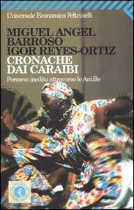 Foto Cover di Cronache dai Caraibi. Percorso inedito attraverso le Antille, Libro di Miguel A. Barroso,Igor Reyes Ortiz, edito da Feltrinelli
