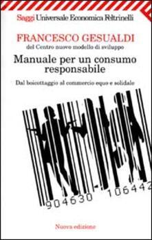 Manuale per un consumo responsabile. Dal boicottaggio al commercio equo e solidale - Francesco Gesualdi - copertina