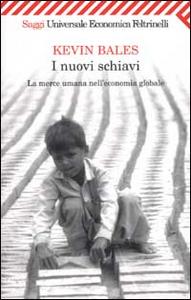 Libro I nuovi schiavi. La merce umana nell'economia globale Kevin Bales
