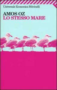 Foto Cover di Lo stesso mare, Libro di Amos Oz, edito da Feltrinelli