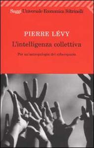 L' intelligenza collettiva. Per un'antropologia del cyberspazio