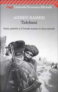Talebani. Islam, petrolio e il Grande scontro in Asia centrale - Ahmed Rashid - copertina