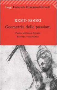 Foto Cover di Geometria delle passioni. Paura, speranza, felicità: filosofia e uso politico, Libro di Remo Bodei, edito da Feltrinelli