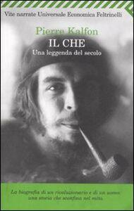 Foto Cover di Il Che. Una leggenda del secolo, Libro di Pierre Kalfon, edito da Feltrinelli