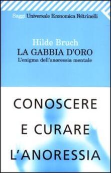 La gabbia d'oro. L'enigma dell'anoressia mentale - Hilde Bruch - copertina