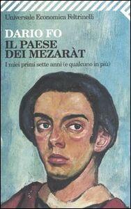 Foto Cover di Il paese dei mezaràt. I miei primi sette anni (e qualcuno in più), Libro di Dario Fo, edito da Feltrinelli