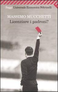Licenziare i padroni? - Massimo Mucchetti - copertina