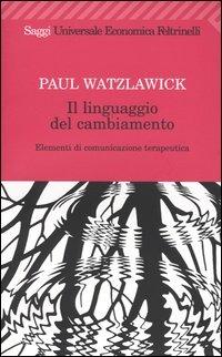 Il linguaggio del cambiamento. Elementi di comunicazione terapeutica