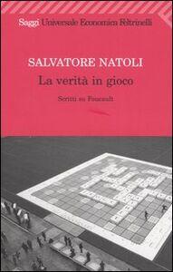 Foto Cover di La verità in gioco. Scritti su Foucault, Libro di Salvatore Natoli, edito da Feltrinelli