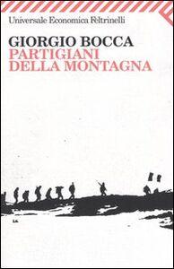 Libro Partigiani della montagna. Vita delle divisioni «Giustizia e Libertà » del cuneese Giorgio Bocca