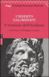 Libro Il tramonto dell'Occidente nella lettura di Heidegger e Jaspers Umberto Galimberti