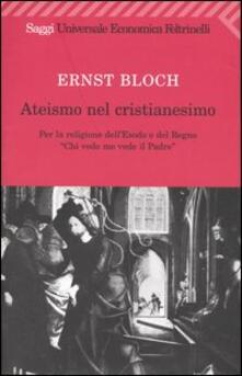 Ateismo nel Cristianesimo. Per la religione dell'Esodo e del Regno. «Chi vede me vede il Padre» - Ernst Bloch - copertina