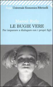 Libro Le bugie vere. Per imparare a dialogare con i propri figli Marcel Rufo