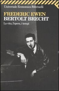 Libro Bertold Brecht. La vita, l'opera, i tempi Frederic Ewen