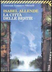 La Città Delle Bestie Isabel Allende Libro Feltrinelli