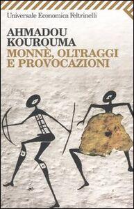 Foto Cover di Monnè, oltraggi e provocazioni, Libro di Ahmadou Kourouma, edito da Feltrinelli