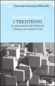 Foto Cover di I trentenni. La generazione del labirinto. Colloqui con Isabelle Vial, Libro di Françoise Sand,Isabelle Vial, edito da Feltrinelli