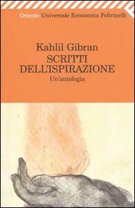 Libro Scritti dell'ispirazione. Un'antologia Kahlil Gibran