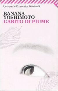 L 39 abito di piume banana yoshimoto libro feltrinelli - Il giardino segreto banana yoshimoto ...
